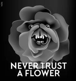 never trust a flower