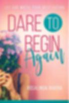dare to begin again cover.jpg