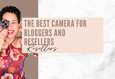 The Best Camera for Bloggers and Resellers