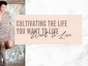 Cultivating the Life you want to Live