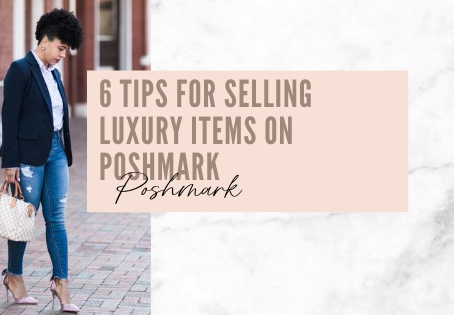 6 Tips for Selling Luxury Items on Poshmark