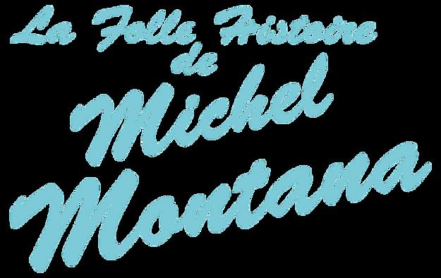 La Folle Histoire de Michel Montana.png