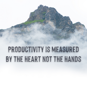 Productivity is measured by the heart, not the hands