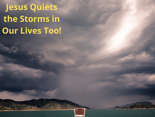 Jesus Quiets the Storms in Our Lives Too