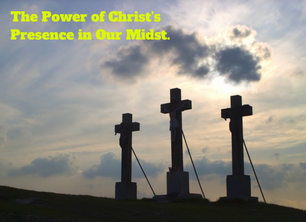 The Power of Christ's Presence in Our Midst