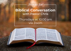 Biblical Conversation with Pastor Chris is Resuming - Remotely
