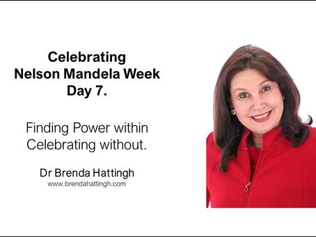Day 7. Nelson Mandela Week. Finding Power within -Celebrating without