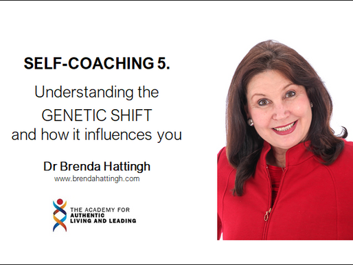 Self-coaching 5: Understanding the GENETIC SHIFT and how it influences you.