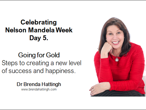 Day 5. Nelson Mandela Week. Going for Gold. 5 Steps to creating success & happiness