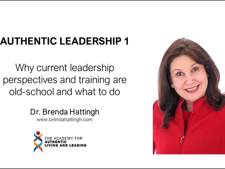 Authentic Leadership 1. Why current leadership perspectives and training are old-school.