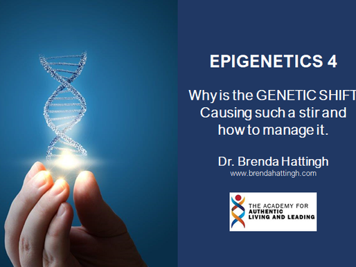 Epigenetics 4. Why the GENETIC SHIFT is causing such a stir and how to manage it.