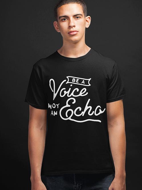 Be A Voice Not An Echo T-shirt