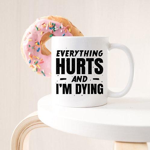 Coffee Mug Everything Hurts and I'm Dying Coffee