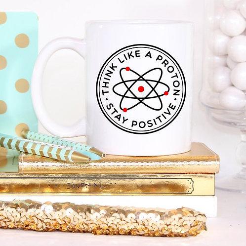 Think Like A Proton Stay Positive Mug, Science