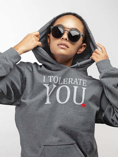 I Tolerate You HOODIE