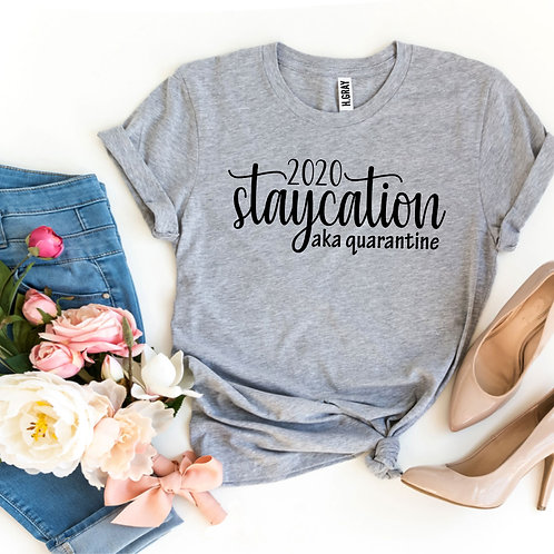 2020 Staycation aka Quarantine T-shirt