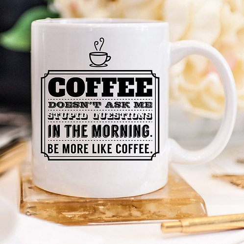Coffee Doesn't Ask Me Stupid Questions In The