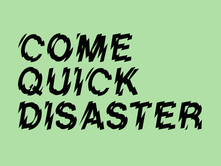 Come Quick Disaster - A platform for art