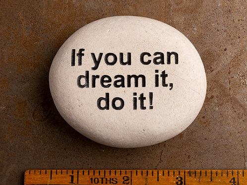 If you can dream it, do it!