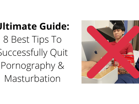 Ultimate Guide: 8 Best Tips To Successfully Quit Pornography & Masturbation