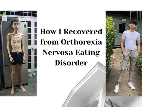How I Recovered From Orthorexia Nervosa (Eating Disorder - Part 2)