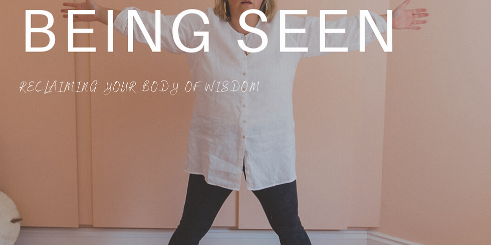 Being Seen - Reclaim your body of wisdom