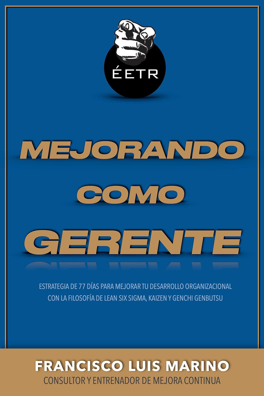 libro de liderazgo y mejora continua: Mejorando Como Gerente. Escrito por Coach Luis Marino