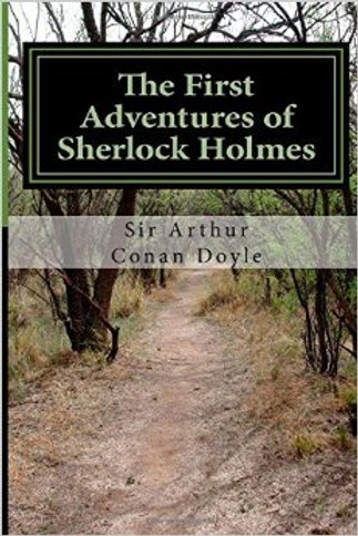 The First Adventures of Sherlock Holmes: The original Sherlock Holmes Stories Re
