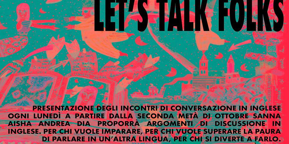 LET'S Talk FOLKS!