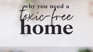 Why You Need a Toxic Free Home