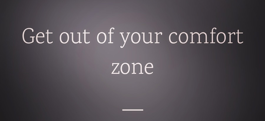 COMMANDMENT 1: GET OUT OF YOUR COMFORT ZONE