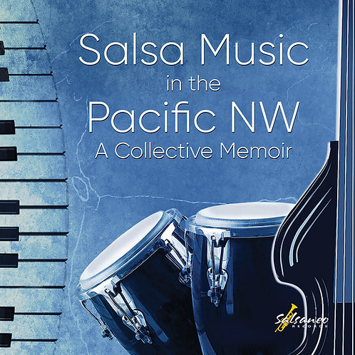 Double CD Salsa Music in the Pacific NW: A Collective Memoir