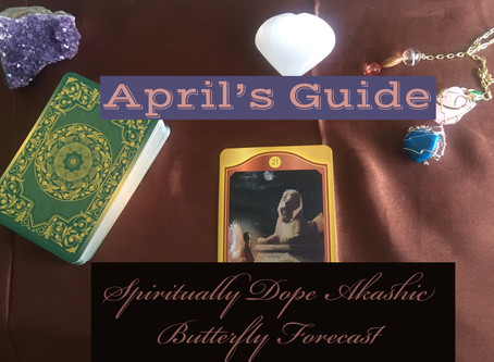 Spiritually Dope Akashic Forecast  April's Guide