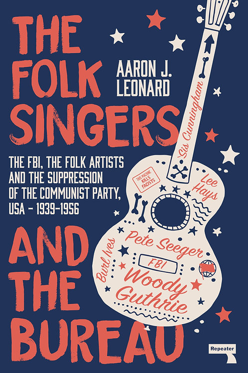 The Folk Singers and the Bureau: The FBI, the Folk Artists and the Suppression..