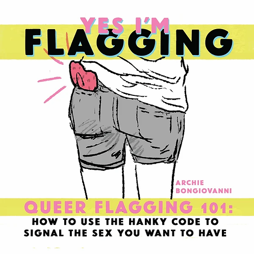 Yes I'm Flagging: Queer Flagging 101 by by Archie Bongiovanni