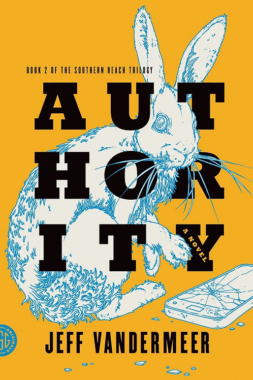 Authority (The Southern Reach Trilogy Volume 2) by Jeff VanderMeer