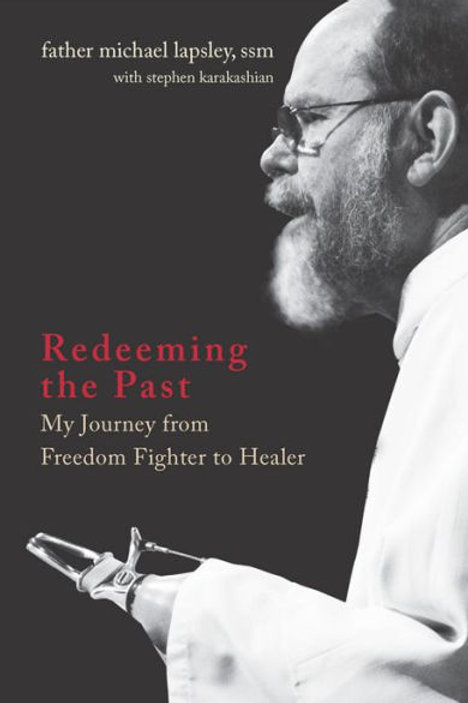 Redeeming the Past: My Journey from Freedom Fighter to Healer by Michael Lapsley