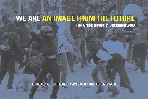 We Are an Image From the Future: The Greek Revolt of December 2008