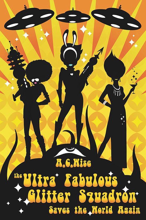 The Ultra Fabulous Glitter Squadron Saves the World Again by A. C. Wise