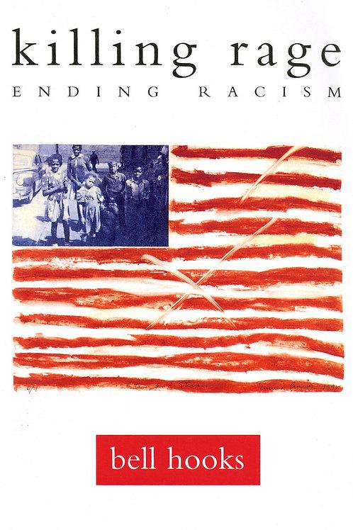 Killing Rage: Ending Racism by bell hooks