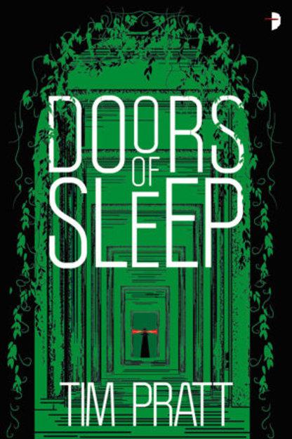 Doors of Sleep: Journals of Zaxony Delatree by Tim Pratt