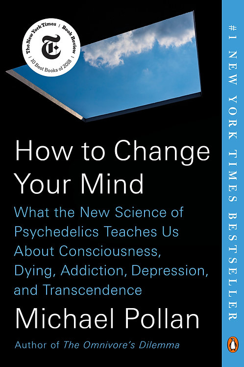 How to Change Your Mind: What the New Science of Psychedelics Teaches Us...