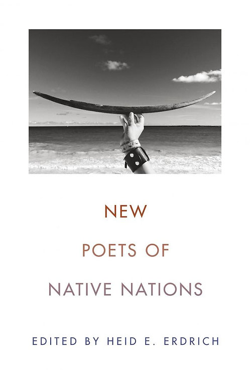 New Poets of Native Nations edited by Heid E. Erdrich
