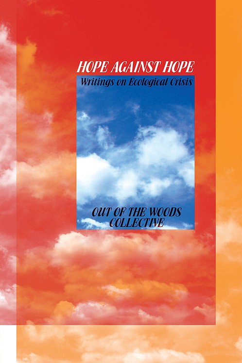 Hope Against Hope: Writings on Ecological Crisis