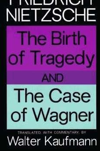 The Birth of Tragedy and The Case of Wagner by Friedrich Nietzsche (used)