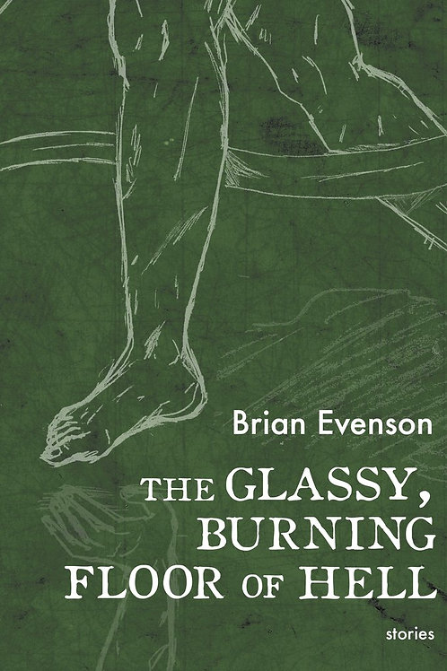 The Glassy, Burning Floor of Hell: Stories by Brian Evenson