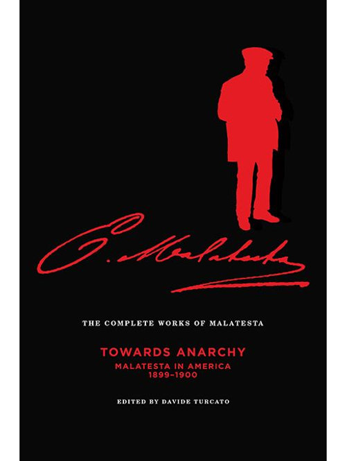 The Complete Works of Malatesta, Vol. IV: Towards Anarchy, 1899-1900