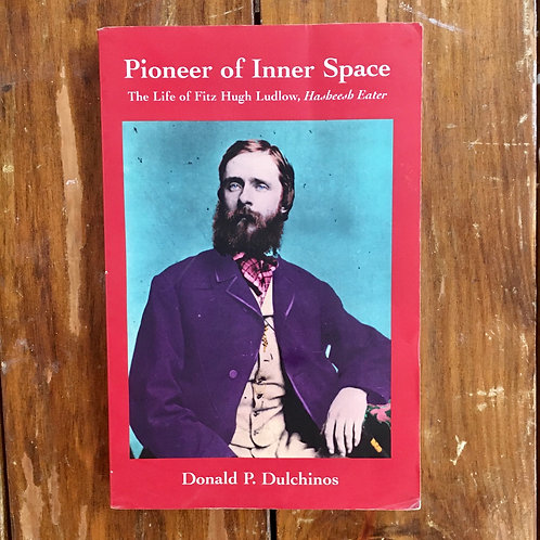 Pioneer of Inner Space:  The Life of Fitz Hugh Ludlow, Hasheesh Eater (used)
