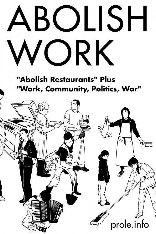 "Abolish Work: ""Abolish Restaurants"" Plus ""Work, Community, Politics, War"""