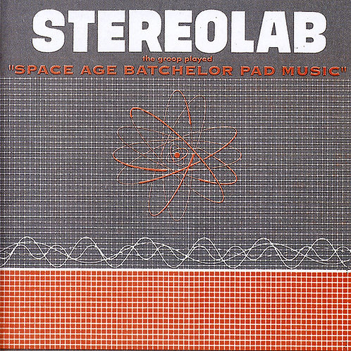 """Stereolab, """"The Groop Played Space Age Bachelor Pad Music"""""""